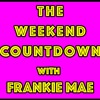 The Weekend Countdown with Frankie Mae Episode 47
