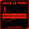 Jack Le Funk - Without Your Love (Original Mix)