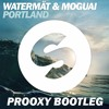 Watermät & Moguai - Portland (Prooxy Bootleg)*BUY=FREE DOWNLOAD*