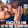 Kuch To Hai - DLKK - Chill Out Mix 2016 - Dj Suman And Dj Soobs