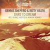 Dennis Sheperd & Katty Heath - Dare To Dream (Video Edit)