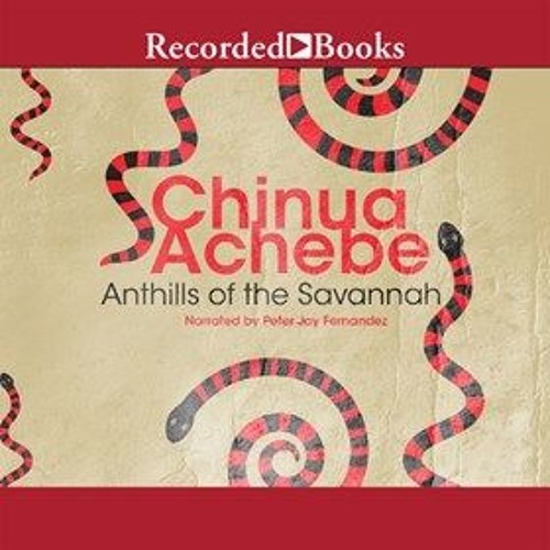 ANTHILLS OF THE SAVANNAH By Chinua Achebe, Read By Peter Jay Fernandez