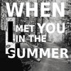 Download when i met you in the summer Mp3