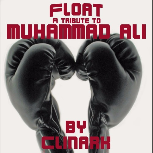 FLOAT (A Tribute to MUHAMMAD ALI )by Clinark