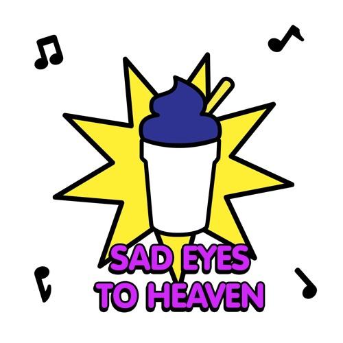 sad eyes - To Heaven