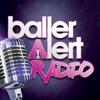 Baller Alert Radio - Episode 13 - RL from Next