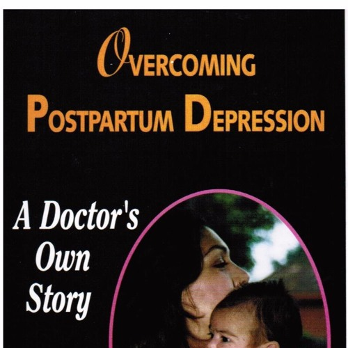 Overcoming Postpartum Depression, A Doctor's Own Story (complete book)