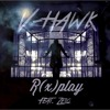 R(x)play - V - Hawk (feat. Zelo)