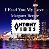 I Feed You My Love- Margaret Berger -(Antony Vibes Remix)