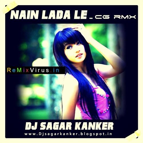 Nain Lada Le Dj Sagar Kanker - www remixvirus in by MIND CRACK MUZIC