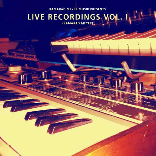 [FREE DOWNLOAD] Live Recordings Vol. I with Kamarad Meyer