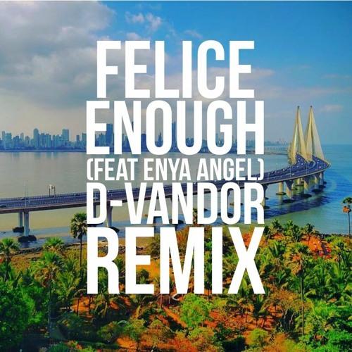 Felice Ft. Enya Angel - Enough (D-Vandor Deep House Remix)