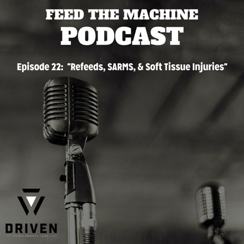 Feed The Machine Episode #22 - MIA Update, Refeed, SARMS, & Soft Tissue Injuries