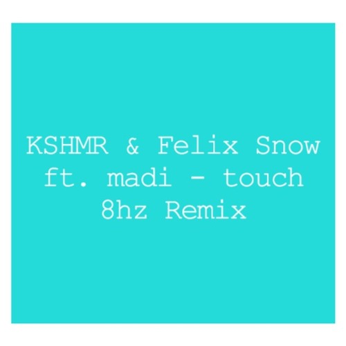 KSHMR & Felix Snow ft.madi - Touch(8hz Remix)