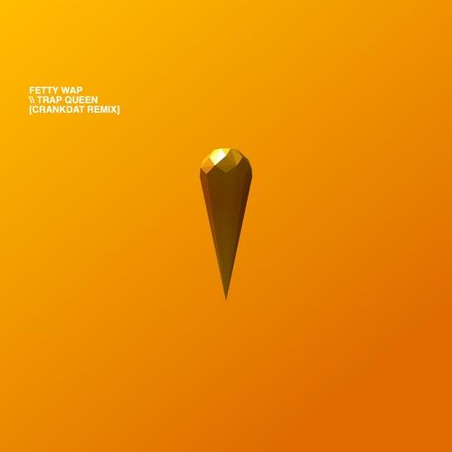 Fetty Wap - Trap Queen (Crankdat Remix) ⚙ by Crankdat