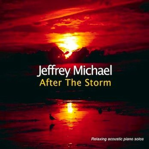 After The Storm: Relaxing Piano Music By Jeffrey Michael by