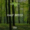 Half Breed [Prod. By TrellGotWings]