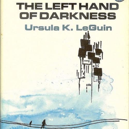 "Episode 8 - Terra Incognita, Utopia and I & Thou in Ursula K. LeGuin's ""The Left Hand of Darkness"""