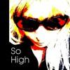 SO HIGH  (Ft Janice Slater/Lyrics)     & video!!!!!!