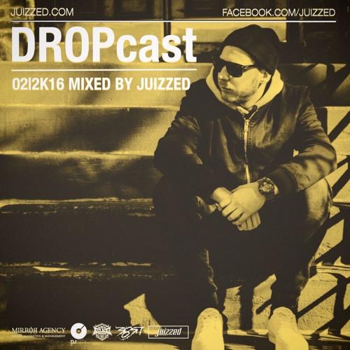DROPcast 02 2K16 - mixed by Juizzed