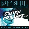 Pitbull - Give Me Everything ( Julien Creance Remix )*FREE DOWNLOAD*