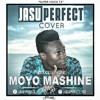Jasu Perfect - Moyo Mashine (cover)