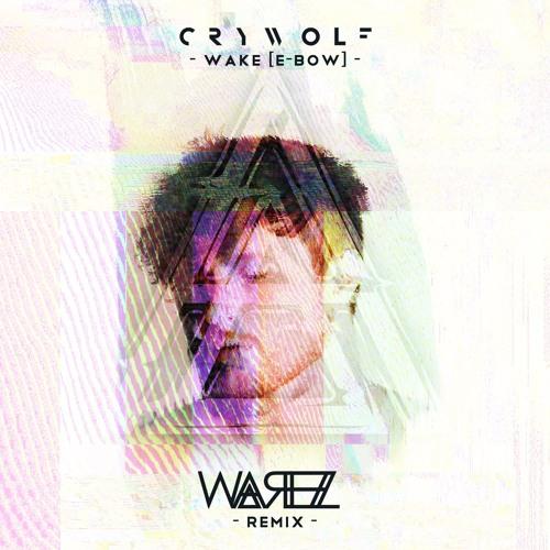 Crywolf - Wake [E-bow] (Warez Remix)