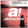 Andrey Exx, Troitski Feat. Diva - Touch Me (OMR & ADRY Remix) Out Now !