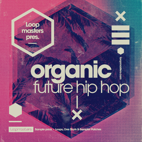 Organic Future Hip Hop by Loopmasters | Free Listening on SoundCloud