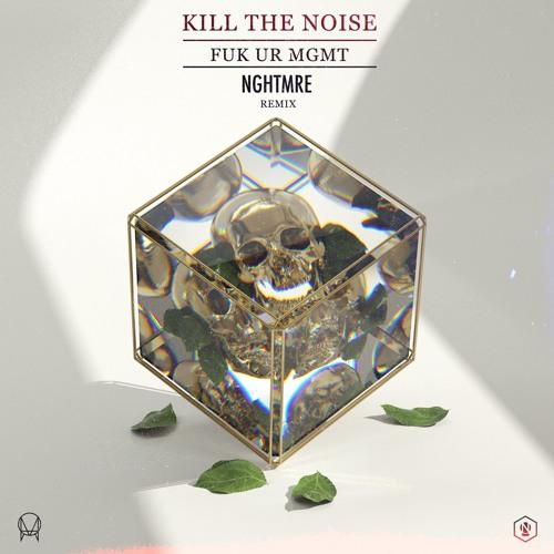 NGHTMRE Kill The Noise FUK UR MGMT (NGHTMRE Remix) soundcloudhot