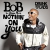 B.O.B. ft. Bruno Mars - Nothing On You (Drunklads Bootleg) [Click 'Buy' to FREE DL]