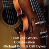 Stuff That Works - (Collaboration with Michael Duffy and Cliff Dykes)