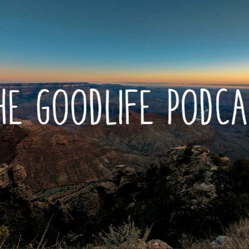 The Goodlife Podcast Intro