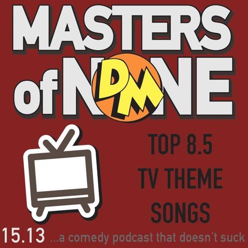 EP 15.13 - Top 8.5 TV Theme Songs