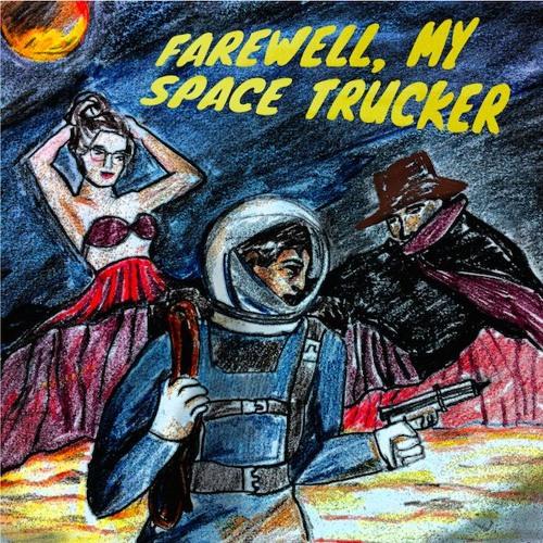 Episode 4 - Farewell, My Space Trucker