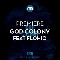 God Colony - Se16 (Ft. Flohio)