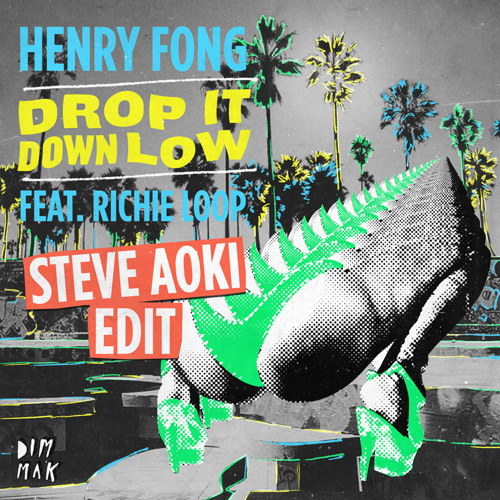 Henry Fong feat. Richie Loop - Drop it Down Low (Steve Aoki Edit)
