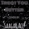 Treat You Better by Shawn Mendes (Cover by Saagar Ace)