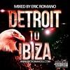 Detroit to Ibiza by Dj Eric Romano Summer 2016 Deep House Mixtape Set Tracklist