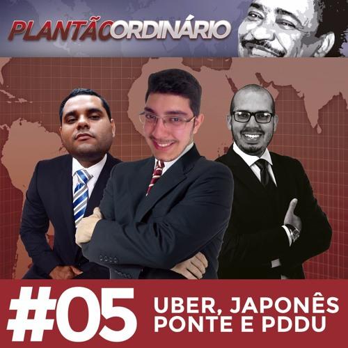 Plantão Ordinário 05 - Uber, Japonês, Ponte e PDDU