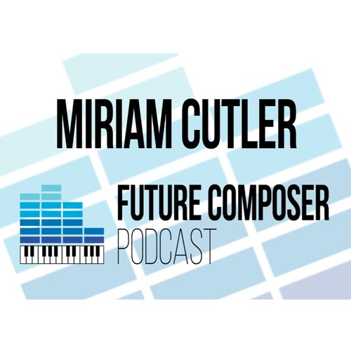 Miriam Cutler - Future Composer Podcast #13