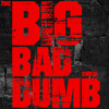 The Big Bad Dumb Show - The Big Bad Dumb Show Ep 022