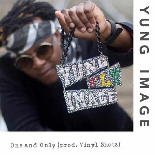 Yung Image-One and Only (Prod. by Vinyl Shotz)