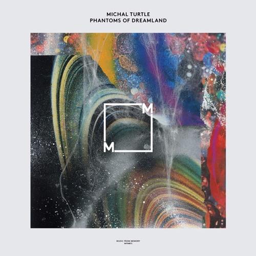 MFM 011 - Michal Turtle - Phantoms Of Dreamland (2016)