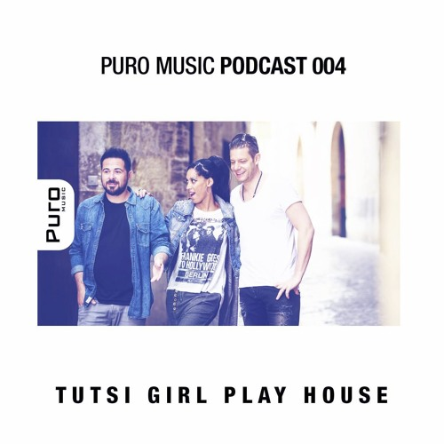 Puro music podcast 004 tutsi girl play house by puro for House music podcast