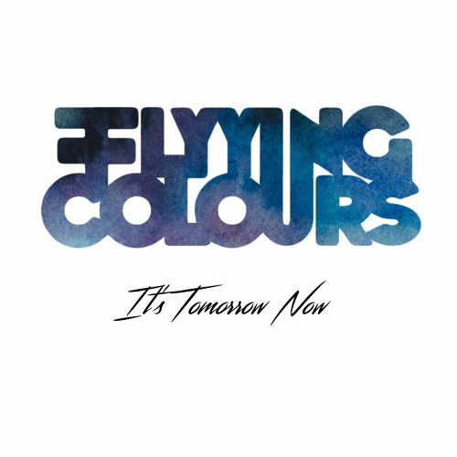 Flyying Colours - It's Tomorrow Now