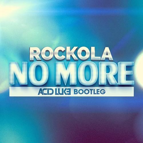 Rockola - No More (Acid Luke Bootleg) Preview