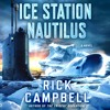 Ice Station Nautilus by Rick Campbell, audiobook excerpt