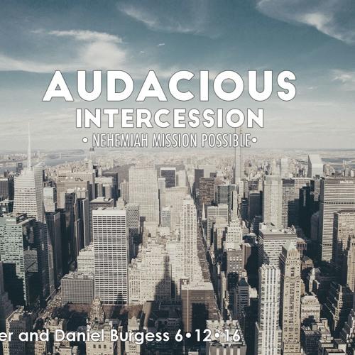 Audacious Intercession 6.12.16 (Daniel and Heather Burgess)