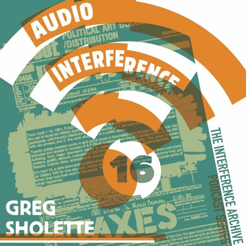 Audio Interference 16: Greg Sholette